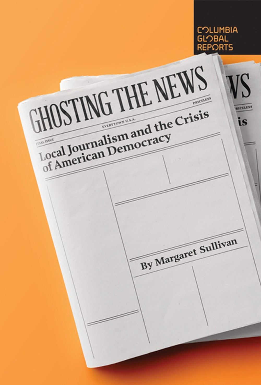 Ghosting the News Local Journalism and the Crisis of American Democracy