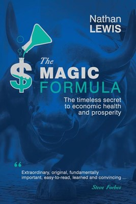 The Magic Formula: The Timeless Secret To Economic Health and Prosperity