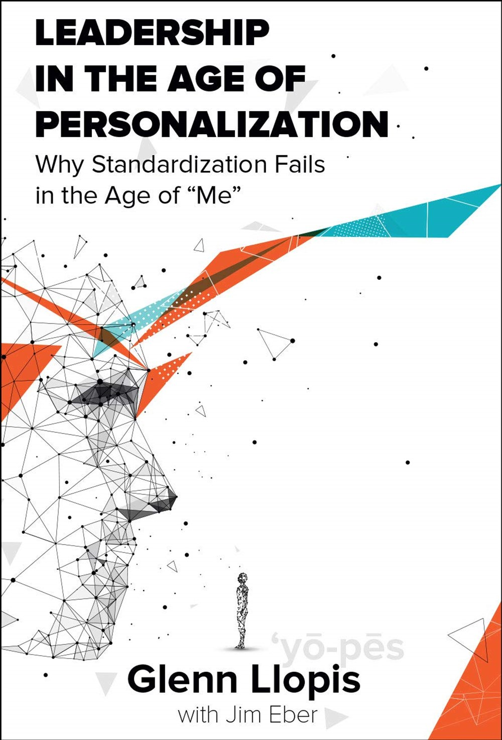 Leadership in the Age of Personalization Why Standardization Fails in the Age of Me