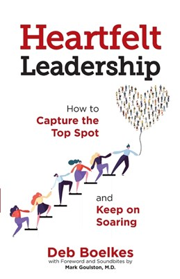 Heartfelt Leadership: How to Capture the Top Spot and Keep on Soaring