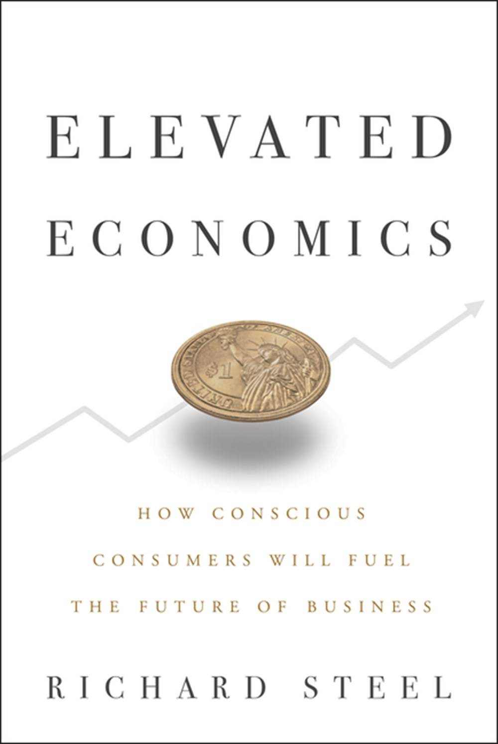 Elevated Economics How Conscious Consumers Will Fuel the Future of Business