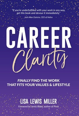 Career Clarity: Finally Find the Work That Fits Your Values and Your Lifestyle