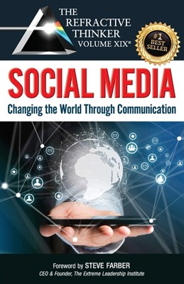 The Refractive Thinker(R) Vol. XIX: SOCIAL MEDIA: Changing the World Through Communication