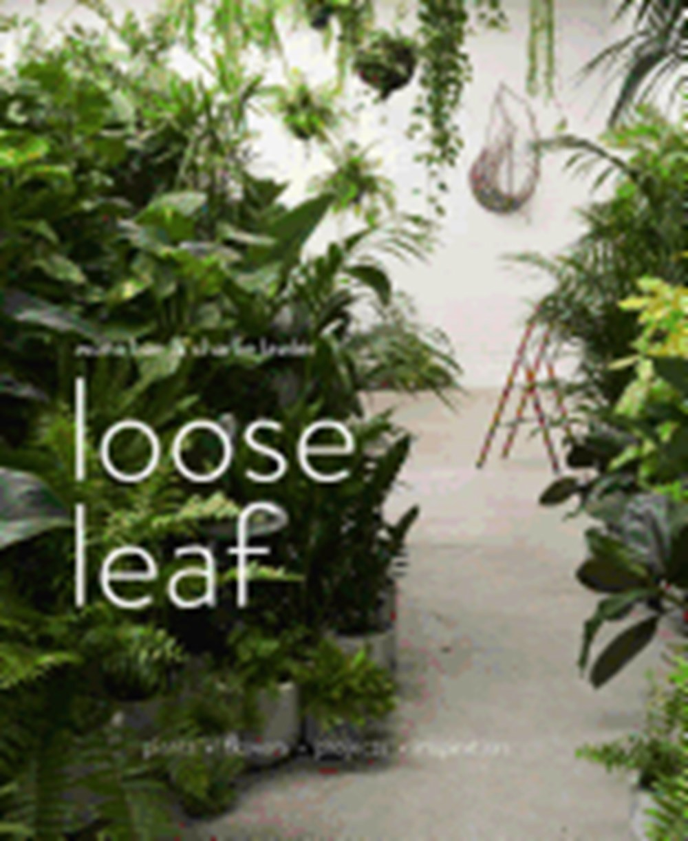 Loose Leaf Plants - Flowers - Projects - Inspiration