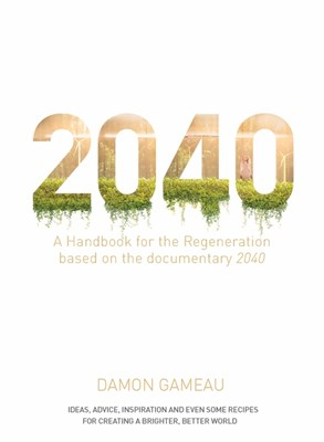 2040: A Handbook for the Regeneration: Based on the Documentary 2040