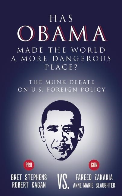 Has Obama Made the World a More Dangerous Place?: The Munk Debate on U.S. Foreign Policy