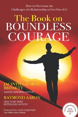 The Book on Boundless Courage: How to Overcome the Challenges of a Relationship or Get Out of it!