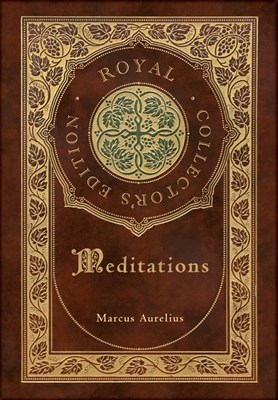 Meditations (Royal Collector's Edition) (Annotated) (Case Laminate Hardcover with Jacket)