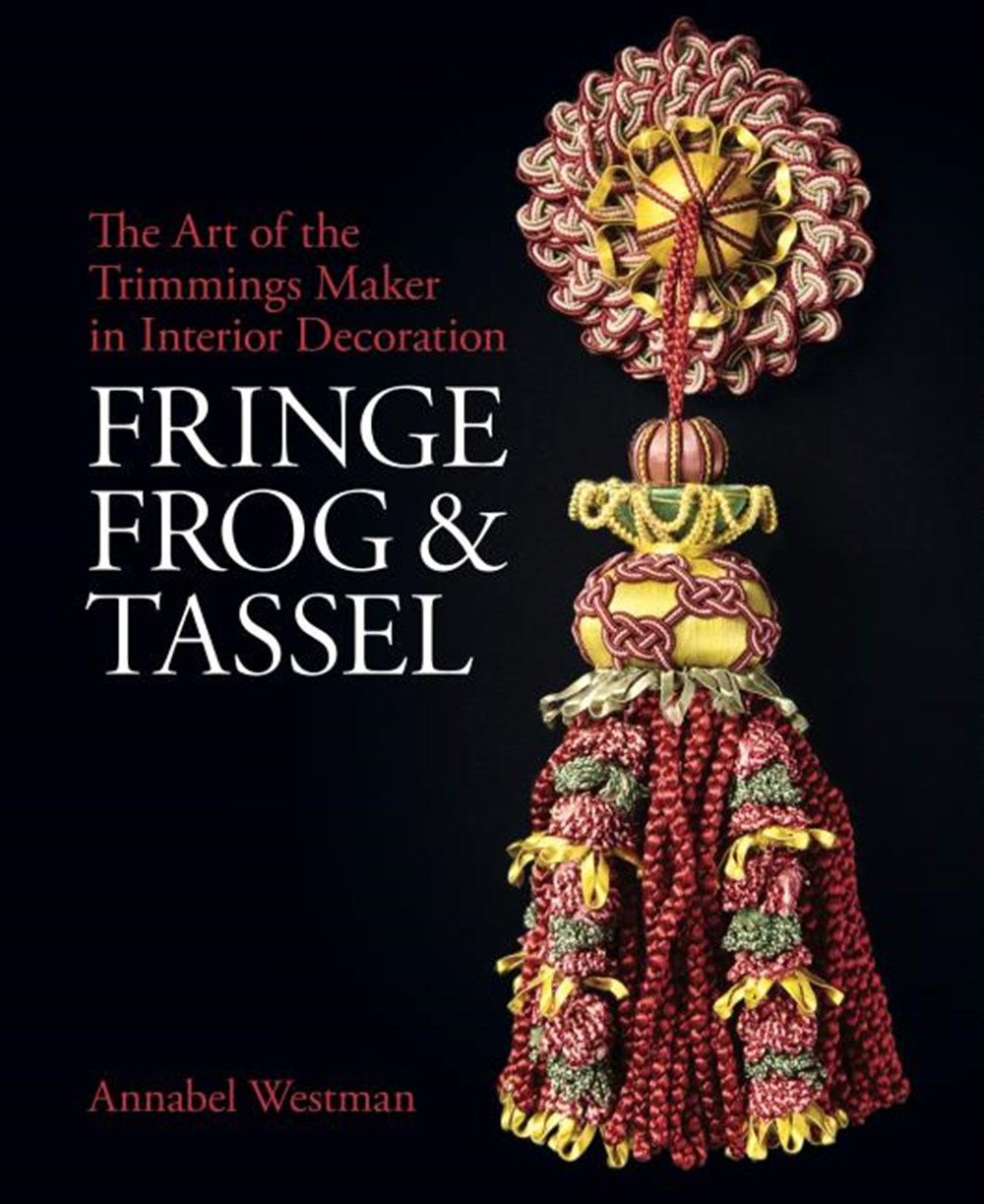 Fringe, Frog and Tassel The Art of the Trimmings-Maker
