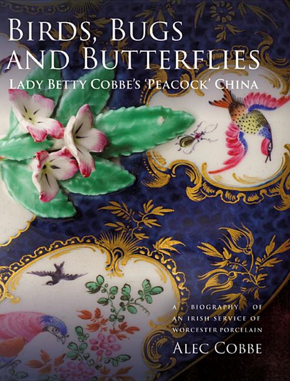 Birds, Bugs and Butterflies Lady Betty Cobbe's 'peacock' China: A Biography of an Irish Service of W