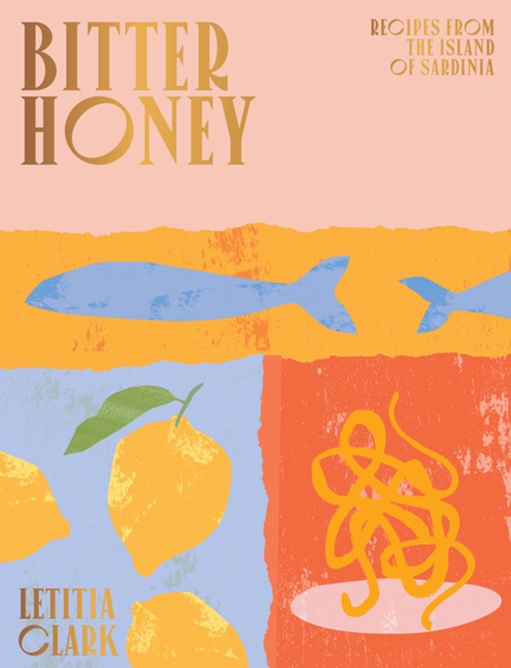 Bitter Honey Recipes and Stories from Sardinia