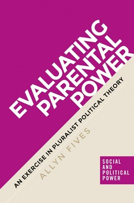 Evaluating Parental Power: An Exercise in Pluralist Political Theory