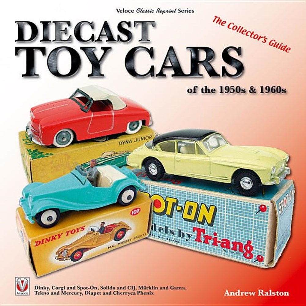 Diecast Toy Cars of the 1950s & 1960s The Collector's Guide