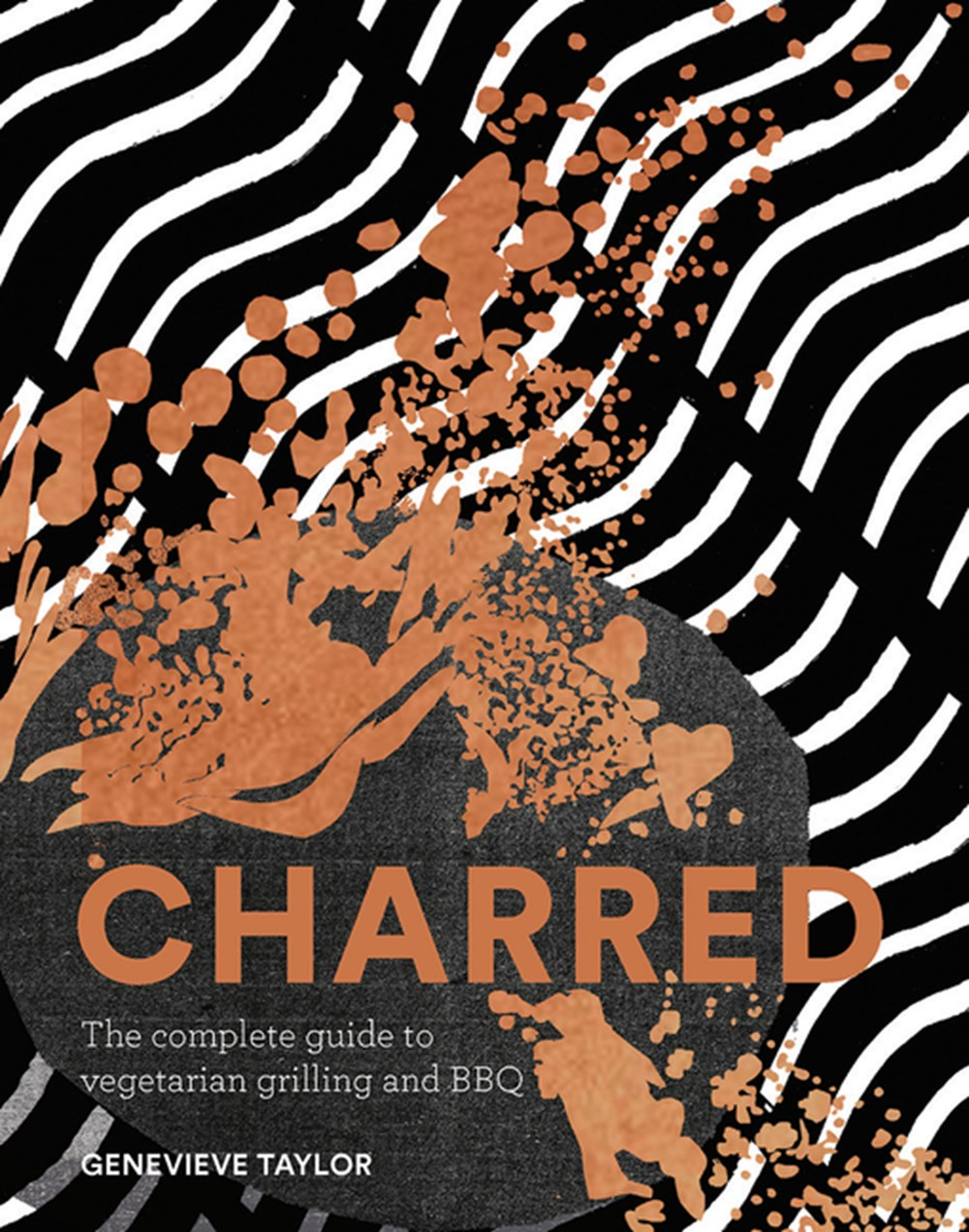 Charred The Complete Guide to Vegetarian Grilling and Barbecue