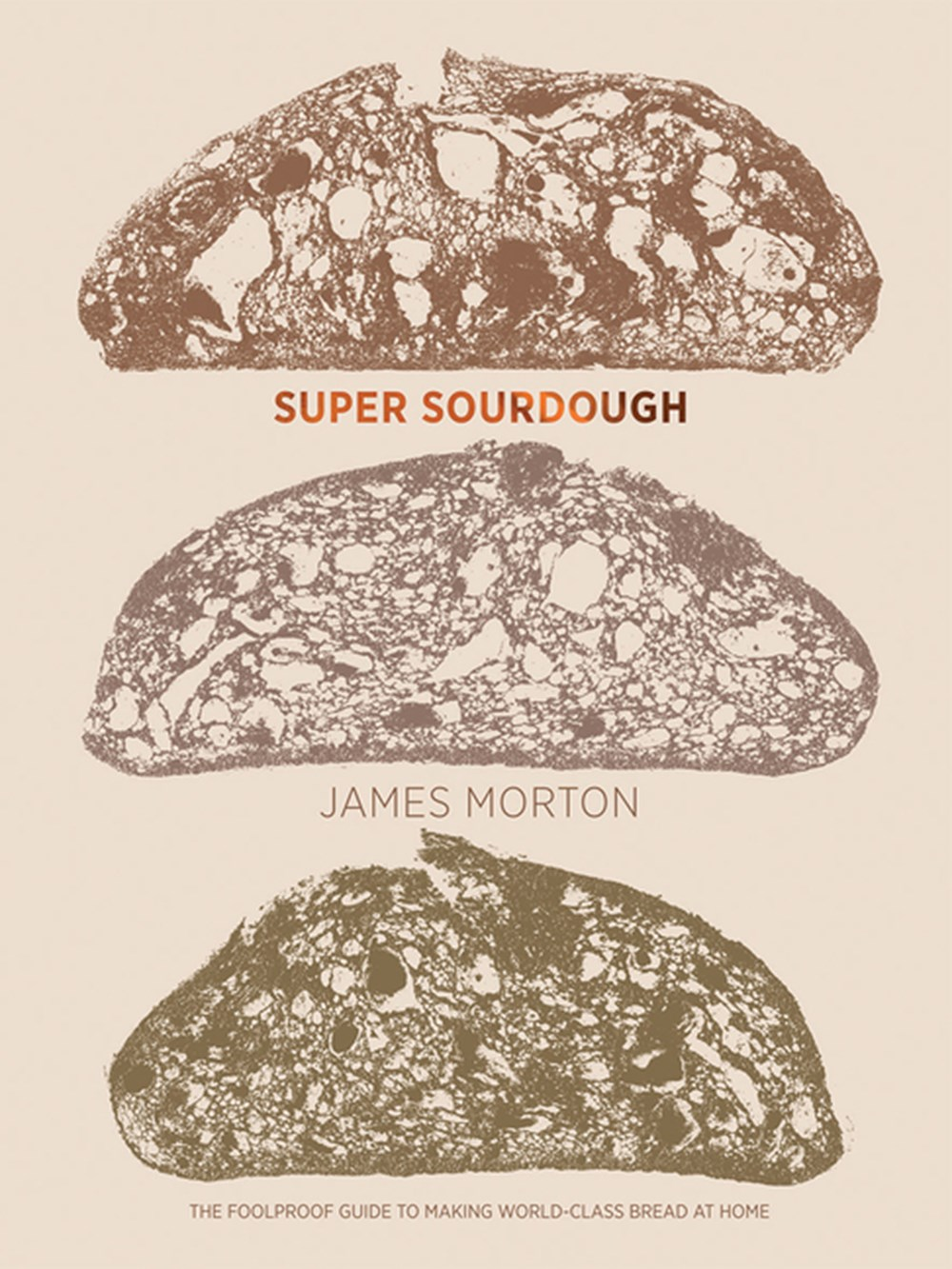 Super Sourdough The Foolproof Guide to Making World-Class Bread at Home