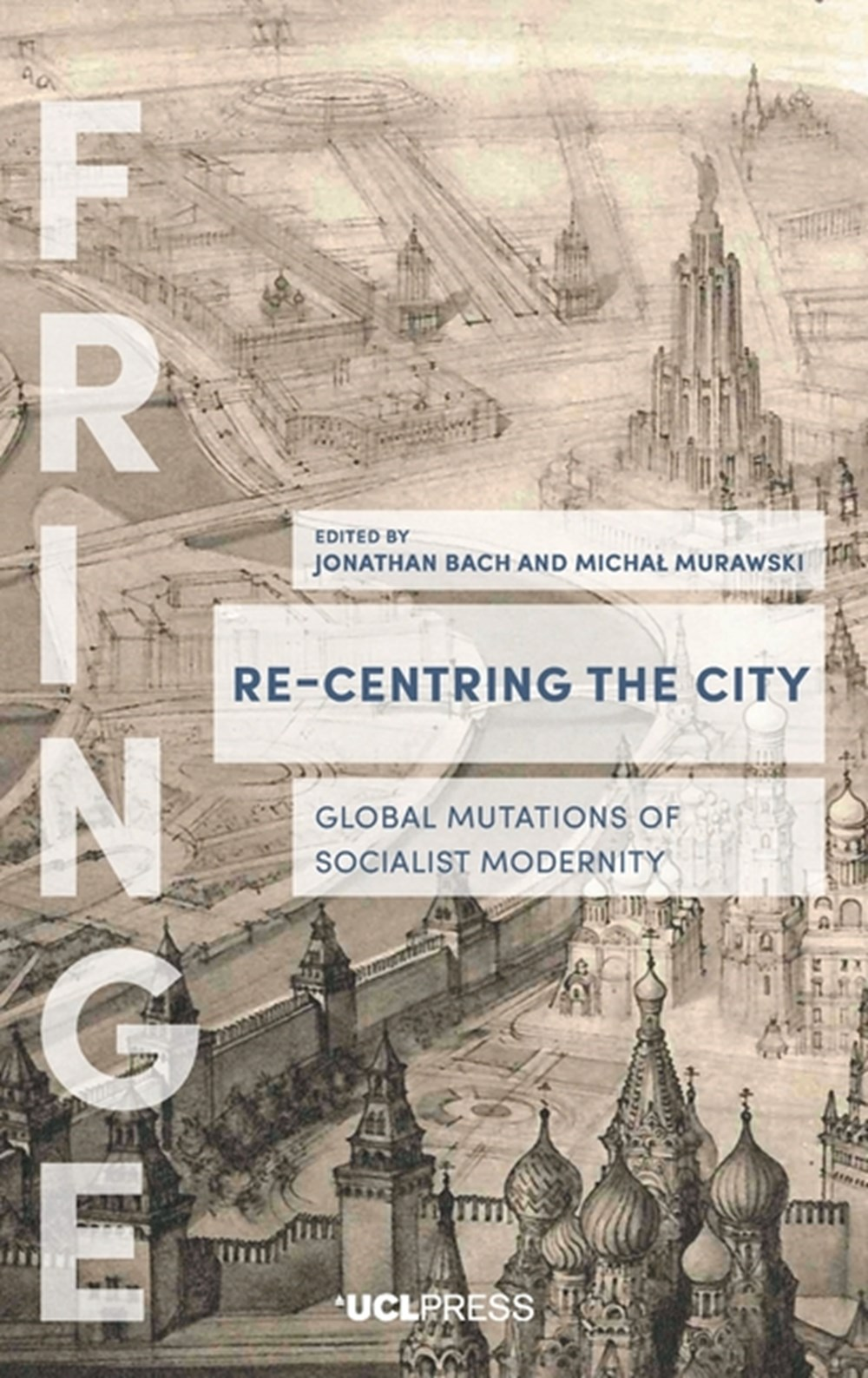 Re-Centring the City Urban Mutations, Socialist Afterlives and the Global East