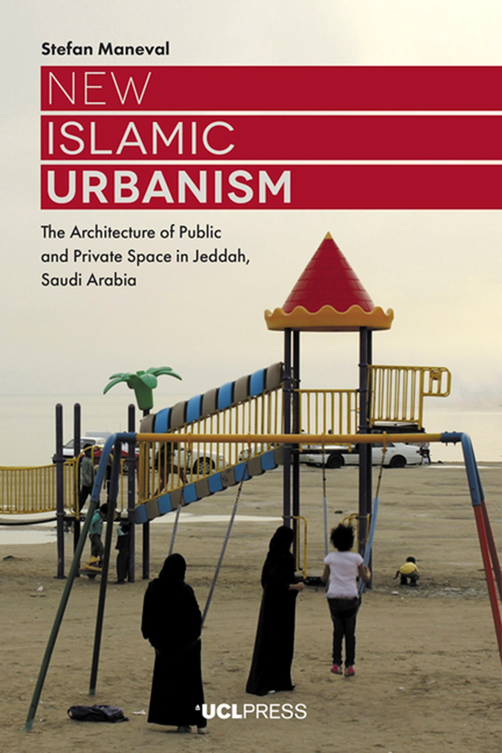New Islamic Urbanism The Architecture of Public and Private Space in Jeddah, Saudi Arabia