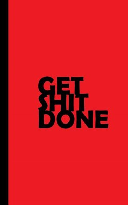Get Shit Done: 2019 Weekly Planner Tuned to the Hustle. Grind It Until You Win.