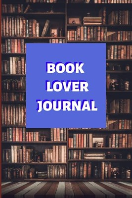 Book Lover Journal: Gifts for Avid Book Readers, This Log Book Will Help You with Having Knowledge of the Books You Love and the Ones You