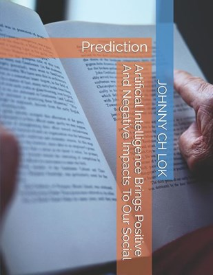 Artificial Intelligence Brings Positive and Negative Impacts to Our Social: Prediction