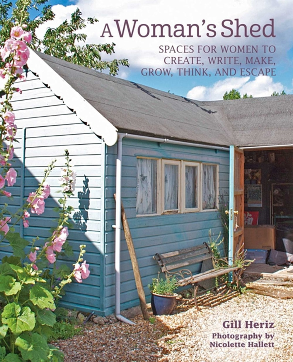 Woman's Shed Spaces for Women to Create, Write, Make, Grow, Think, and Escape