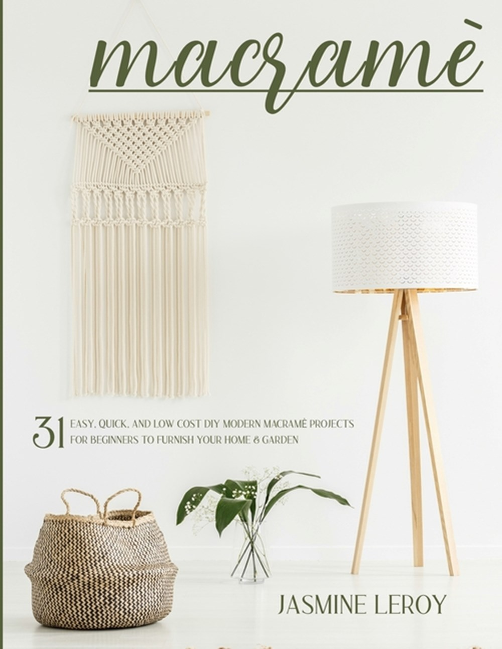 Macrame' 31 easy, quick, and low cost DIY modern macram? projects for beginners to furnish your home