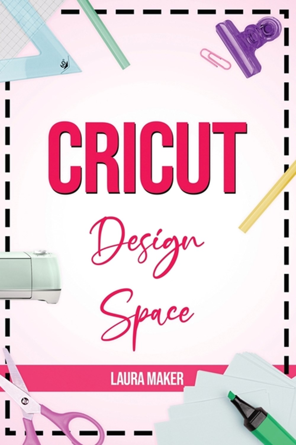 Cricut Design Space The ultimate practical guide to Design Space with Step-by-Step Illustrated Instr