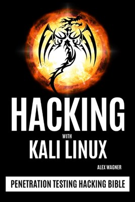 Hacking with Kali Linux: Penetration Testing Hacking Bible