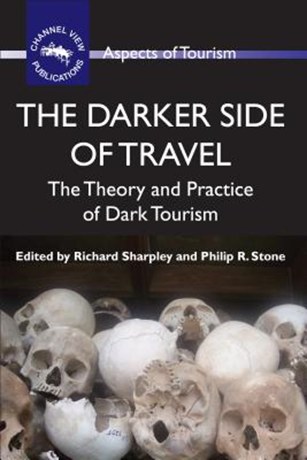 Darker Side of Travel The Theory and Practice of Dark Tourism