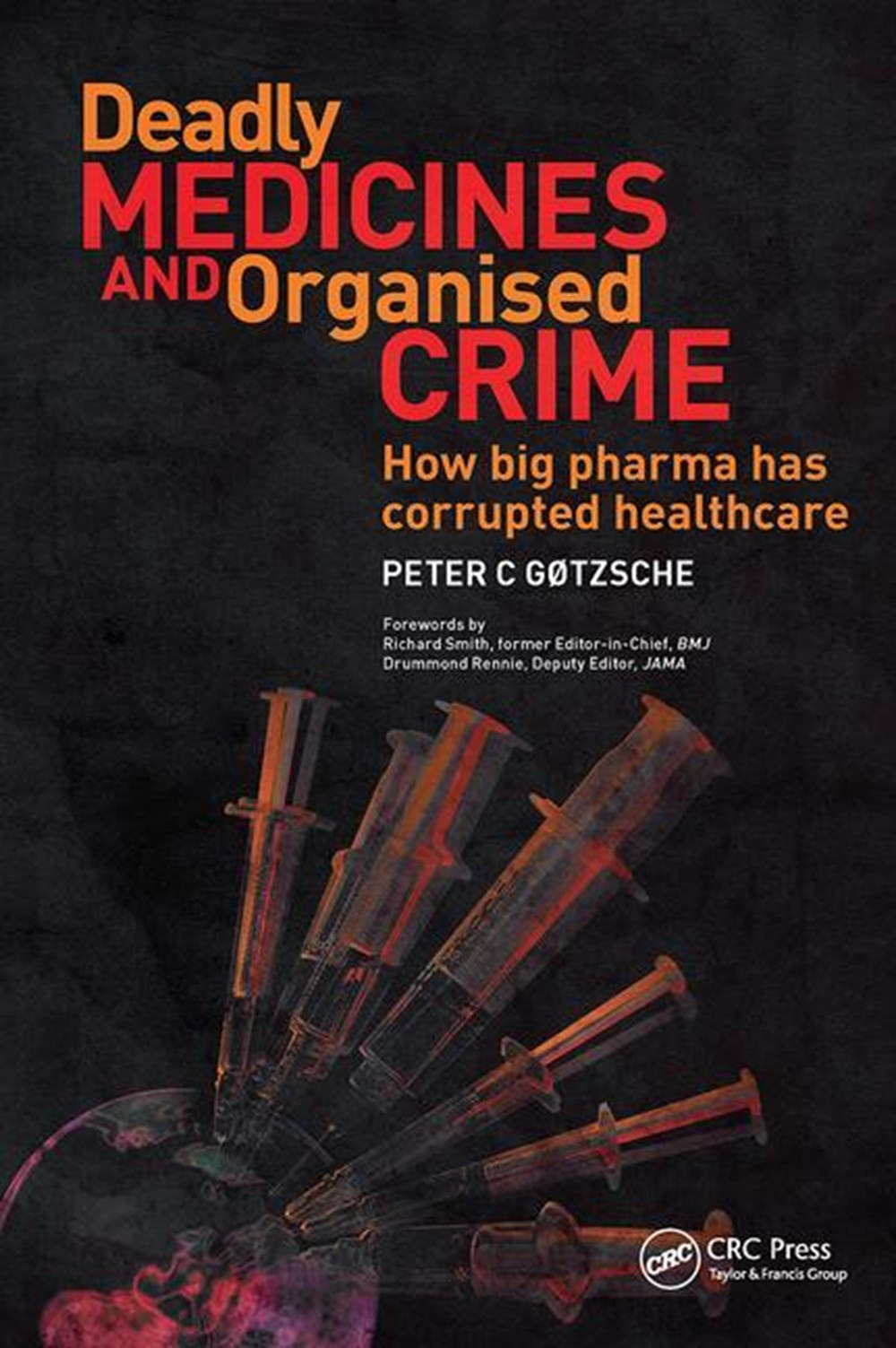 Deadly Medicines and Organised Crime How Big Pharma Has Corrupted Healthcare