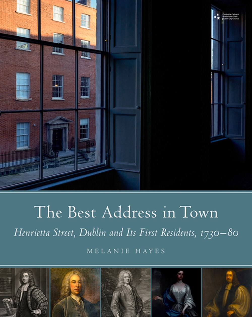 Best Address in Town Henrietta Street, Dublin and Its First Residents (1730-1780)