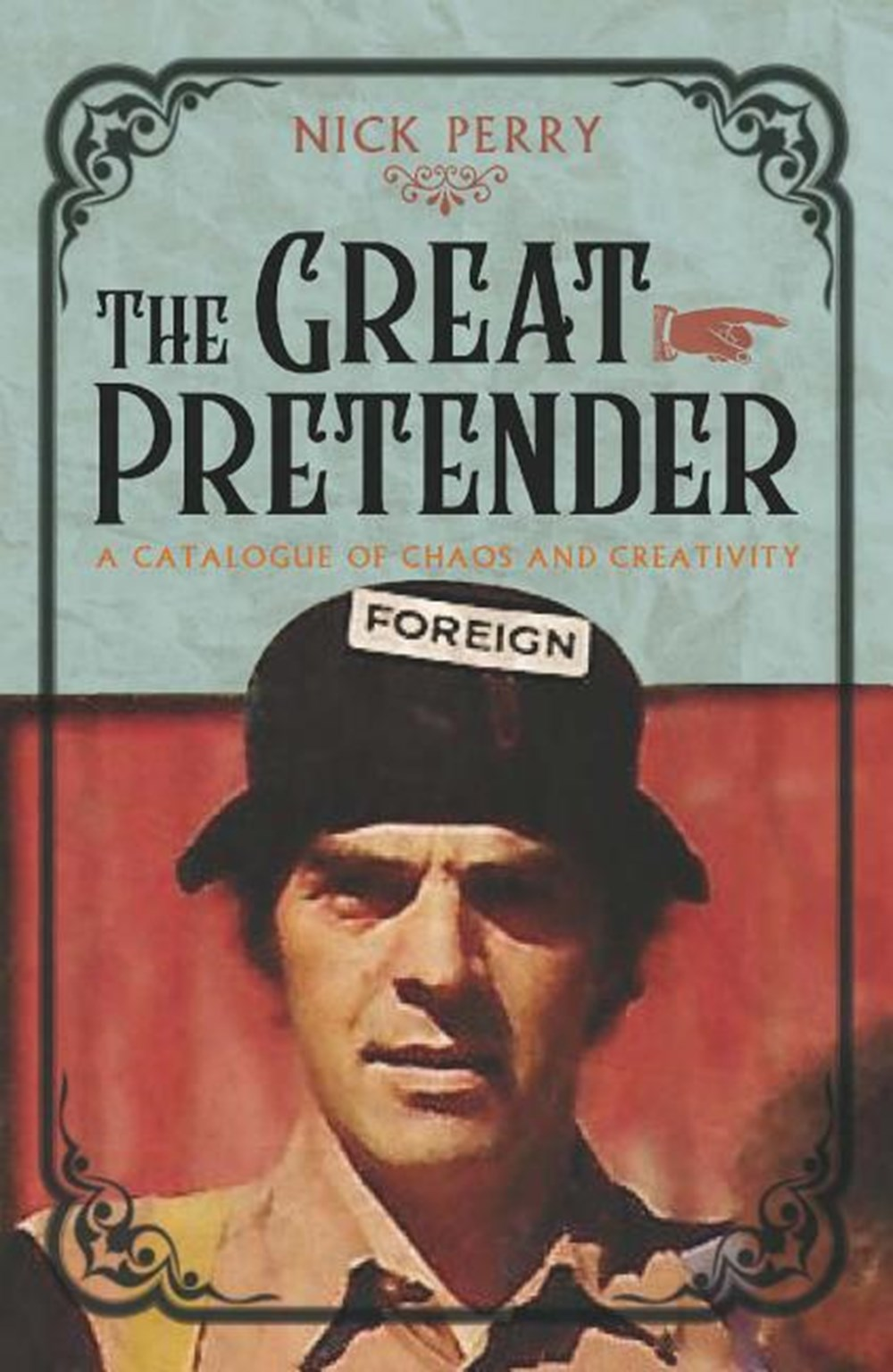 Great Pretender A Catalogue of Chaos and Creativity