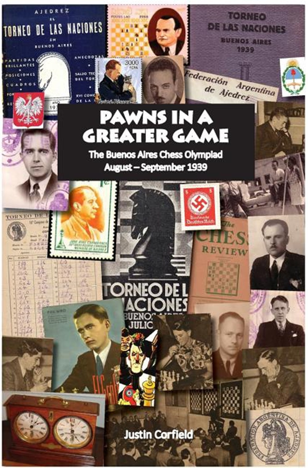 Pawns in a Greater Game The Buenos Aires Chess Olympiad, August - September 1939