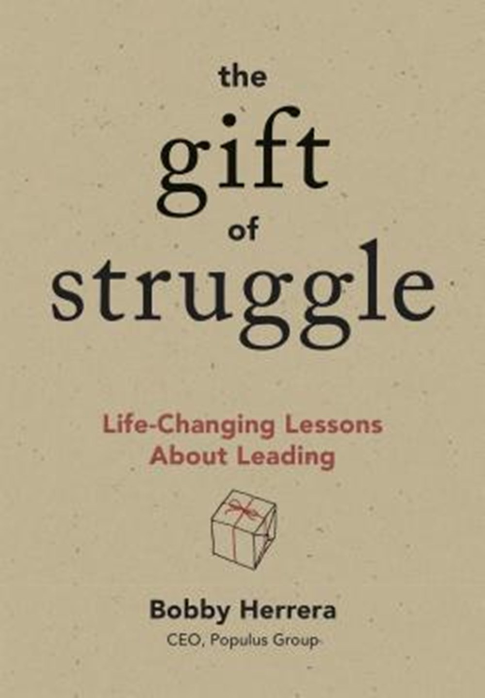 Gift of Struggle Life-Changing Lessons about Leading