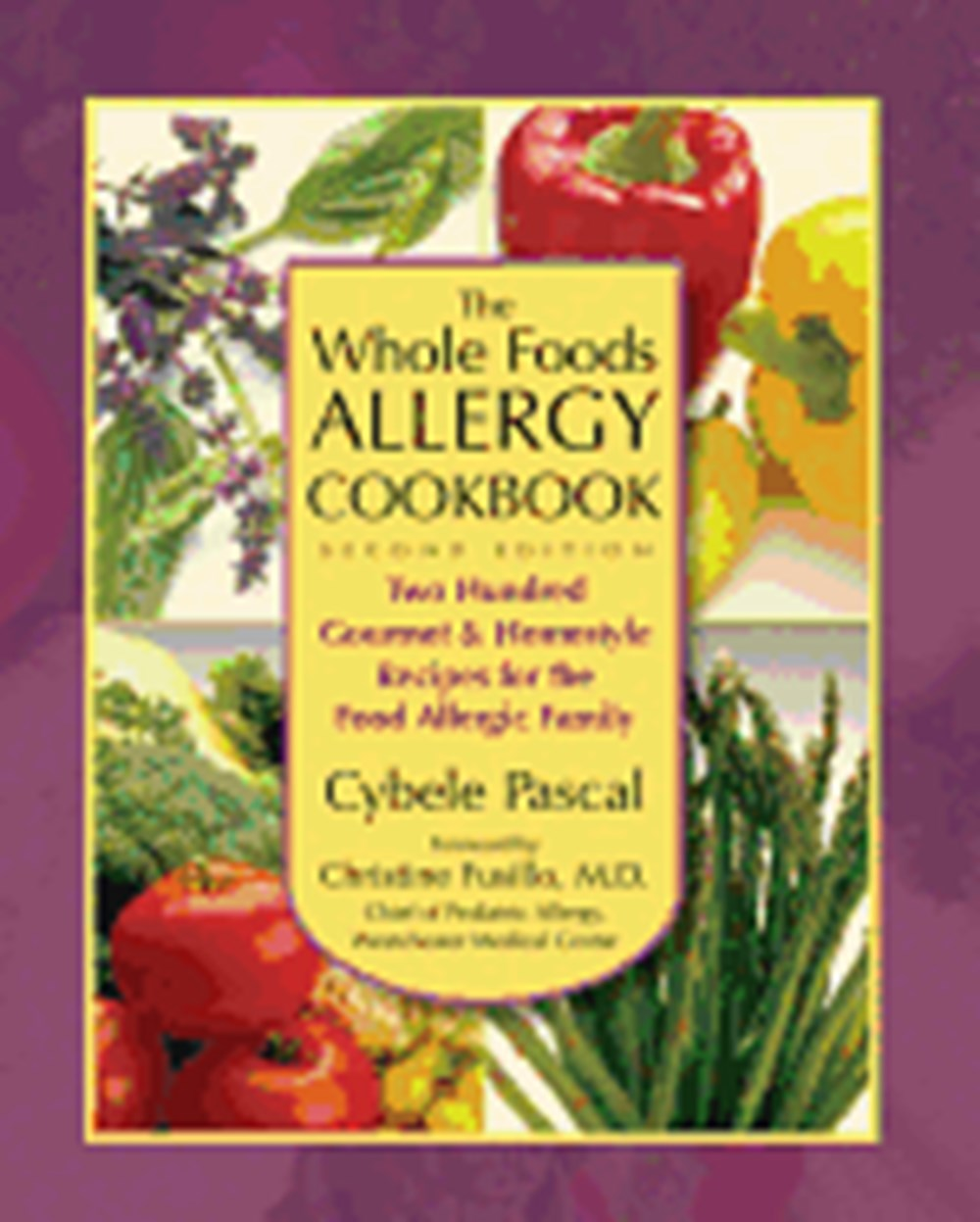 Whole Foods Allergy Cookbook Two Hundred Gourmet & Homestyle Recipes for the Food Allergic Family