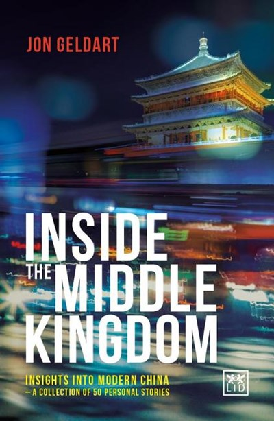 Inside the Middle Kingdom: Insights Into Modern China - A Collection of 50 Personal Stories
