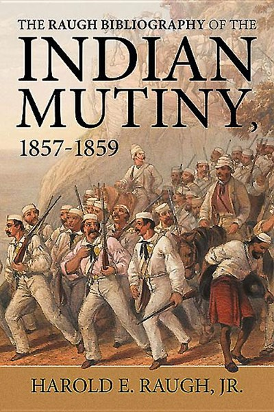 The Raugh Bibliography of the Indian Mutiny, 1857-1859