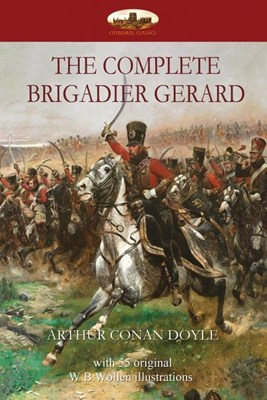 The Complete Brigadier Gerard: with 55 original illustrations by W.B.Wollen