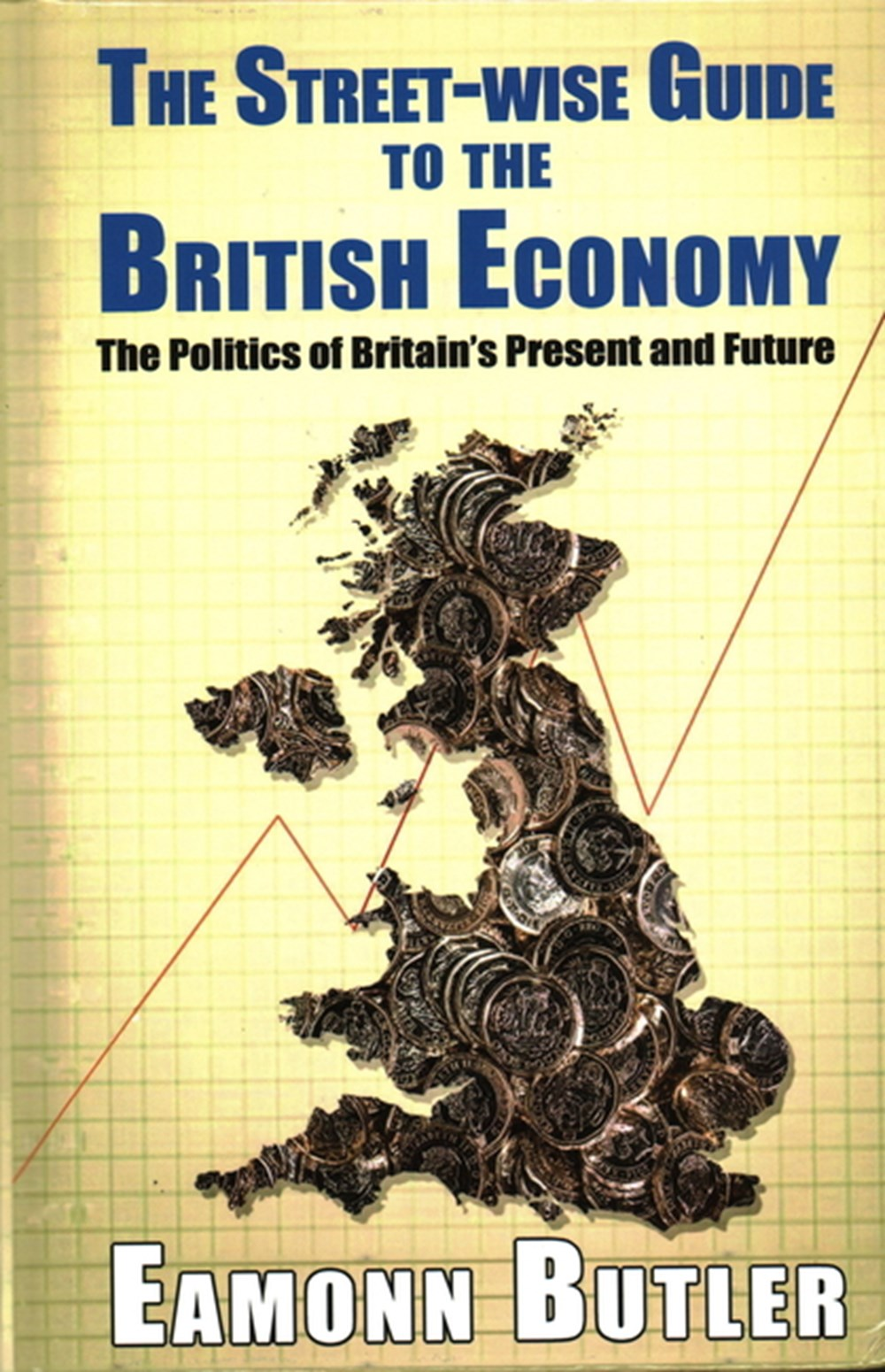 Streetwise Guide To The British Economy The Politics Of Britain's Present And Future