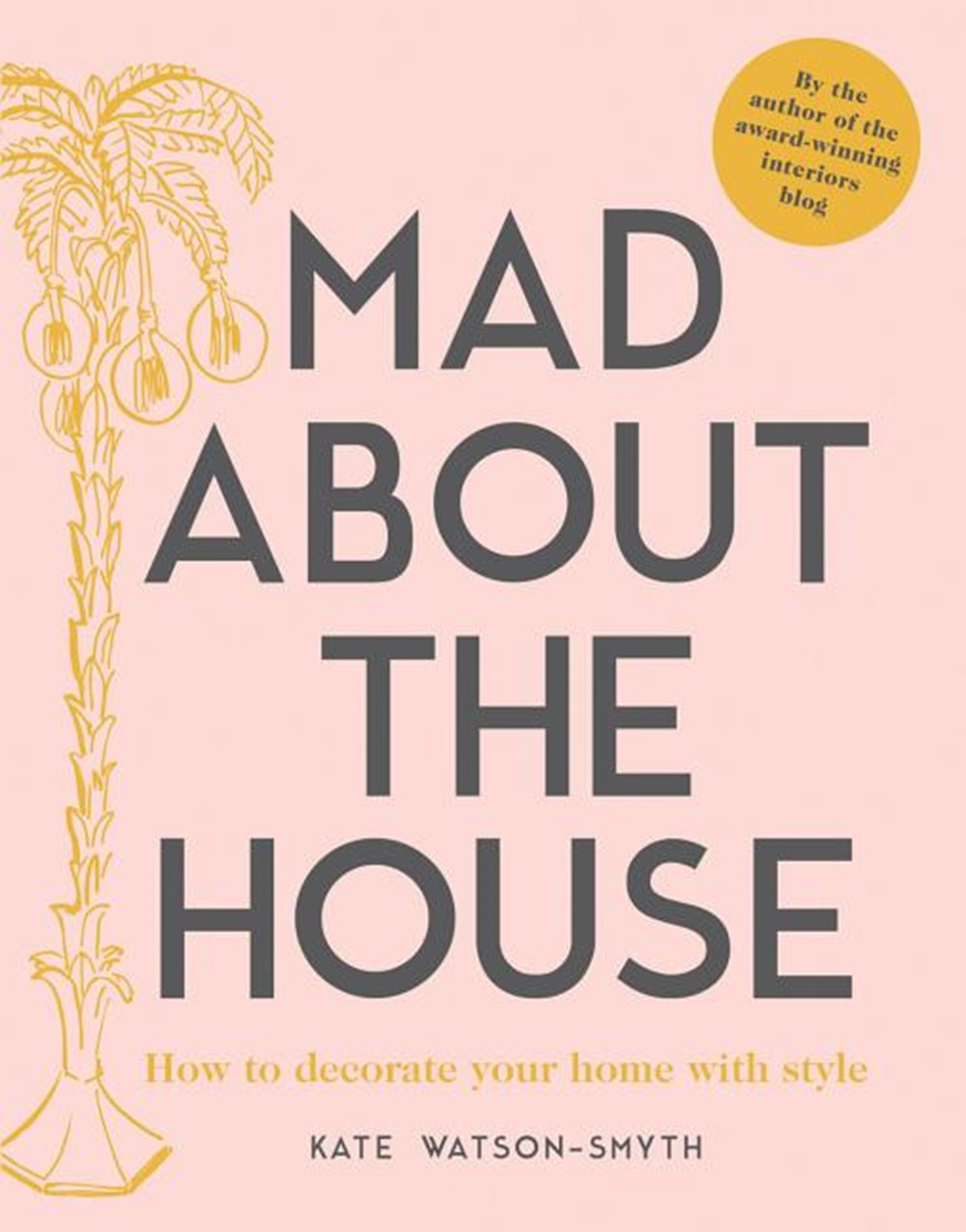 Mad about the House A Decorating Handbook