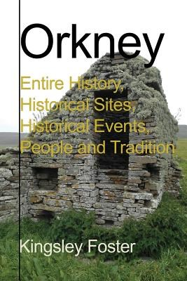 Orkney: Entire History, Historical Sites, Historical Events, People and Tradition