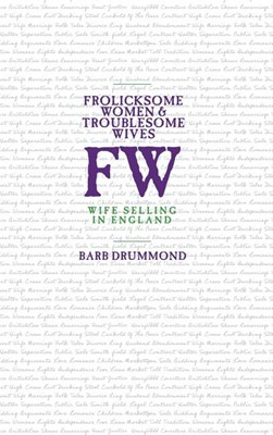 Frolicksome Women & Troublesome Wives: Wife Selling in England