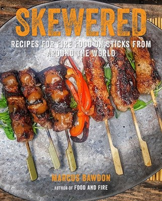 Skewered: Recipes for Fire Food on Sticks from Around the World