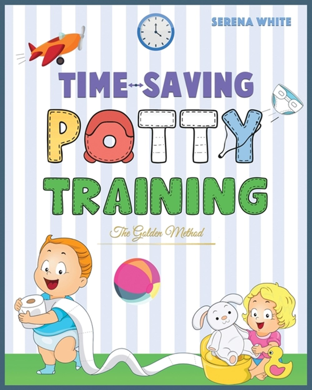 Time-Saving Potty Training The Golden Method Potty Train Your Little Boys and Girls in Less Then 3 D