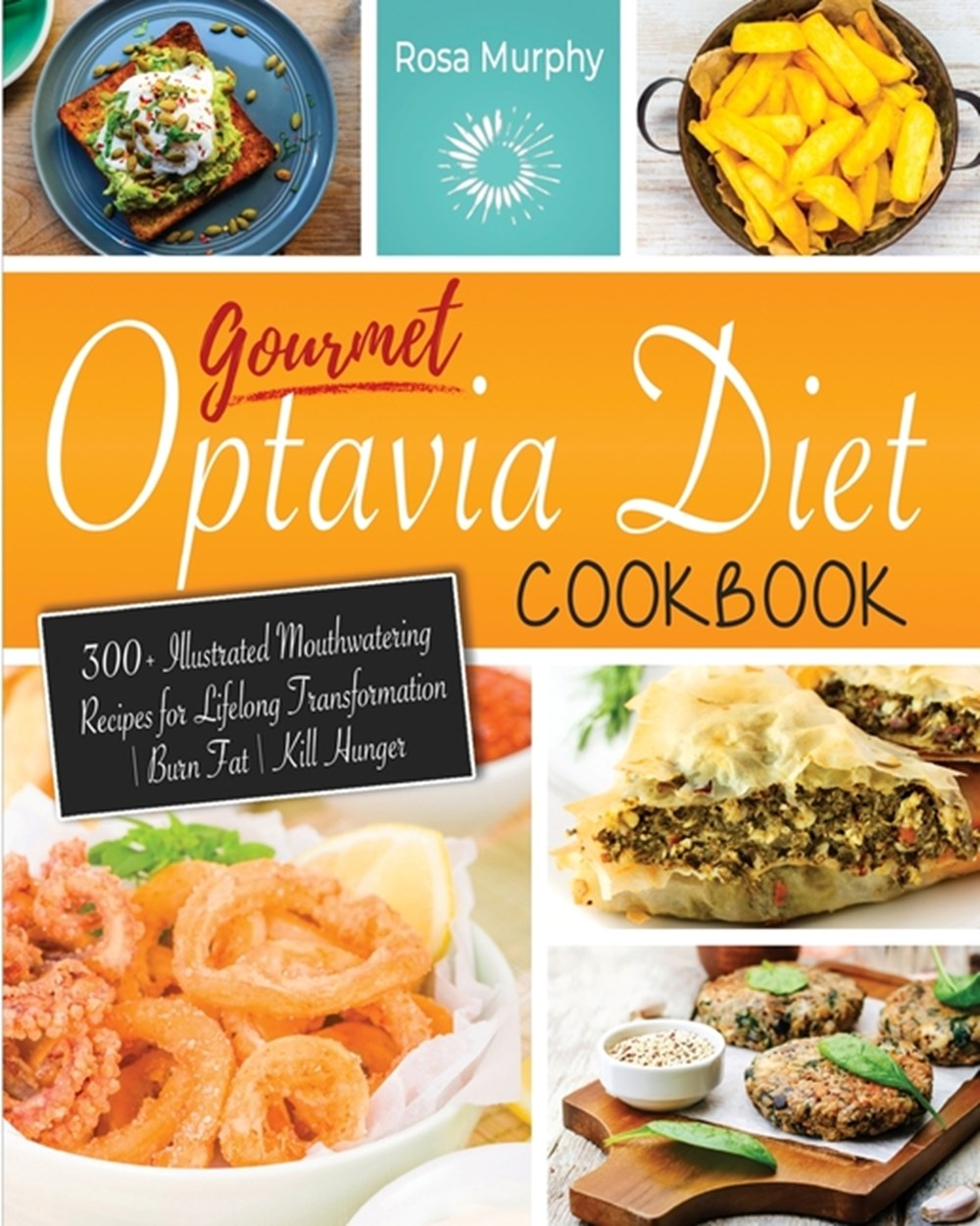 Gourmet Optavia Diet Cookbook 300+ Illustrated Mouthwatering Recipes for Lifelong Transformation - B