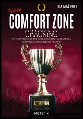 Bloody Comfort Zone Cracking: Unfu*k Your Comfort Zone, Achieve the Hardest Goals, create a Huge Vision of Your Future and Follow It.