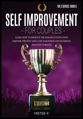 Self-Improvement for Couples: Learn how to Improve the Dialogue with Your Partner, Prevent and Cure Narcissism and Extirpate Jealousy Forever