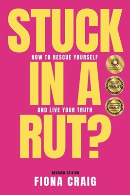Stuck in a Rut: How to Rescue Yourself and Live Your Truth