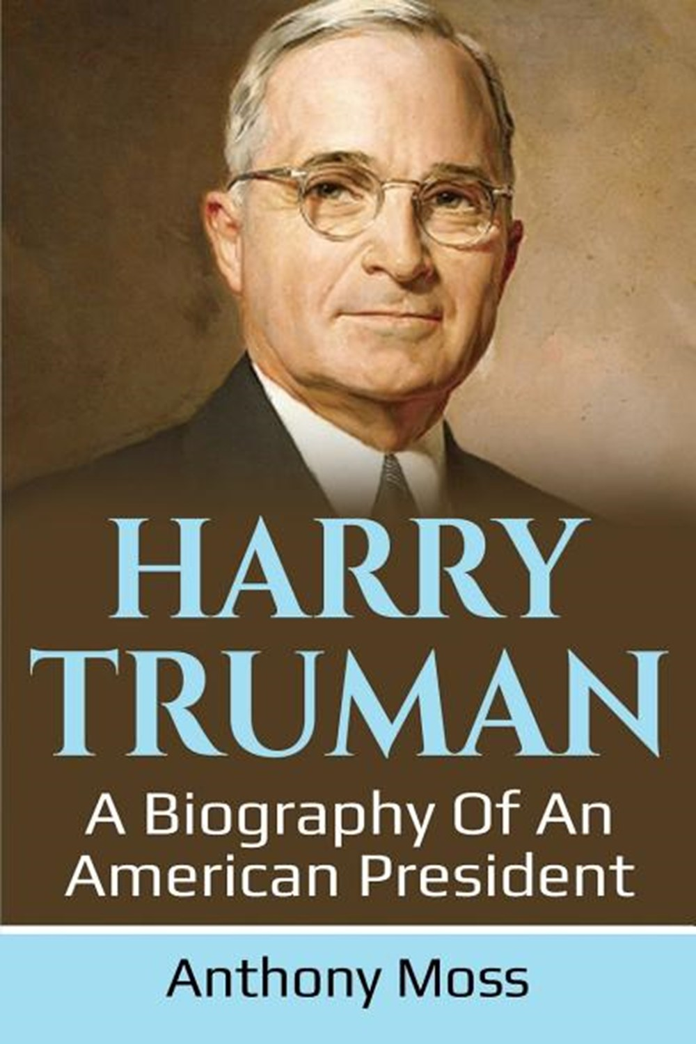 Harry Truman A biography of an American President