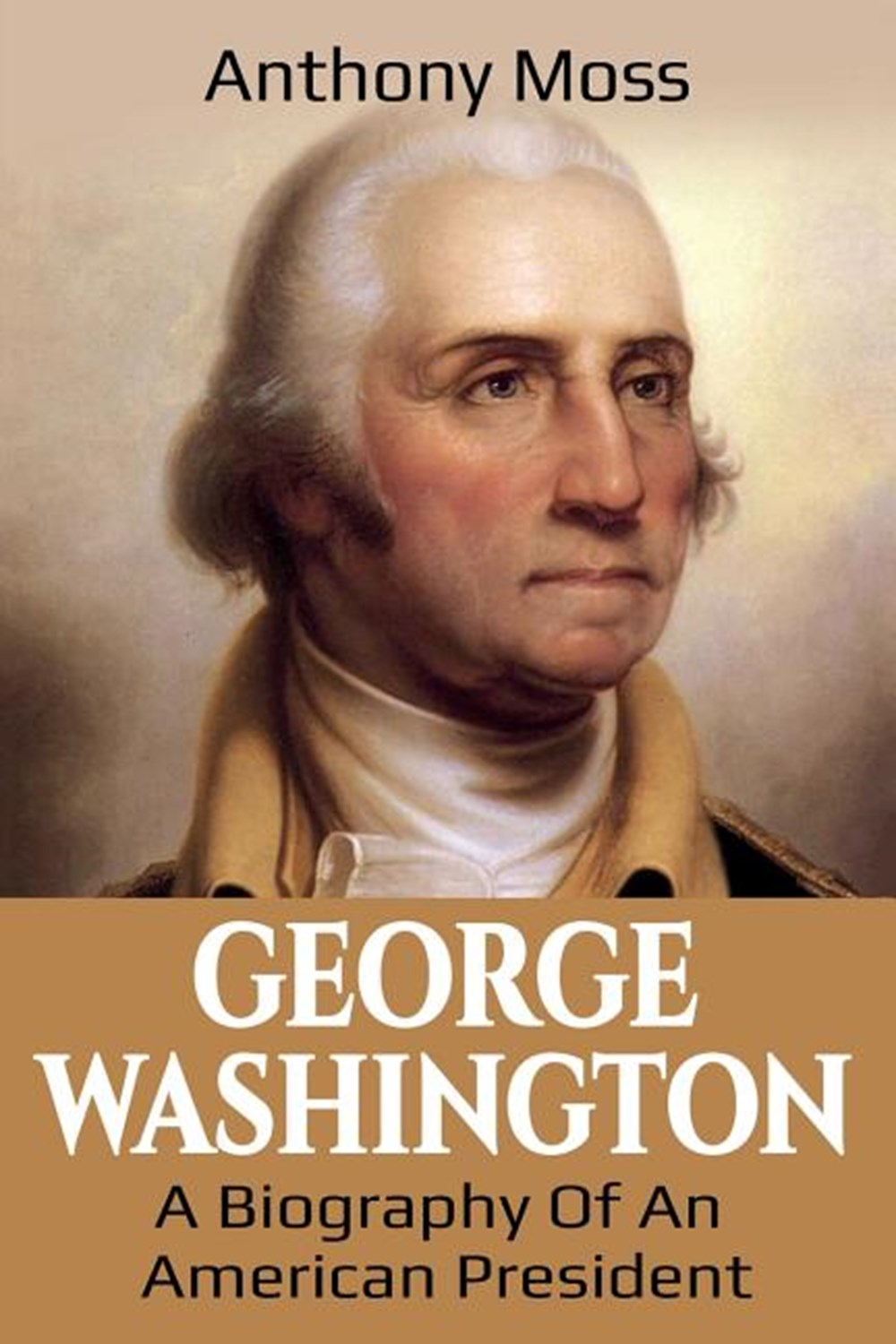 George Washington A Biography of an American President